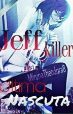 Jeff The Killer : Ultima Nascuta by MirunaTheodora8