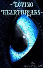 ~Loving Heartbreaks~ by PassionWriterHJH
