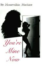 You're Mine Now (Michael Jackson fanfiction) by moonwalkin_machine
