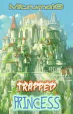 Trapped Princess [Completed] by mitsume10