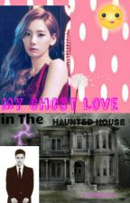 My Ghost Love In The Haunted House by TAEYEONIE