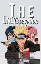 The Only Exception [Naruto Fanfic] by hzhaungzitao
