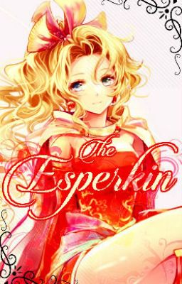 Đọc truyện [Edit] [Fanfiction] The Esperkin