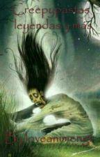 Creepypastas , leyendas y más by loveanimengt