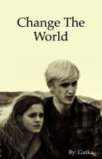 Change The World ( Dramione ) by Gutka_