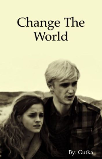 Change The World ( Dramione )