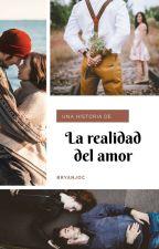La realidad del amor [EDITANDO]  by BryanJOC