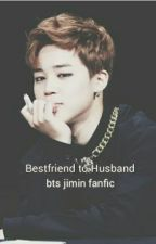 Bestfriend to Husband (BTS FANFIC) by jiminie45