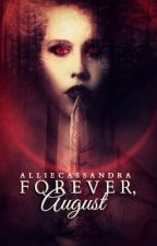 Forever, August {slow updates} by perpetuallystrange
