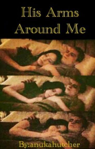 His Arms Around Me {An Everlark Fanfiction}