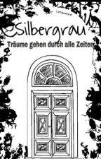 Silbergrau - Träume gehen durch alle Zeiten by Lesemeeri