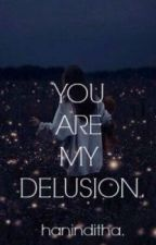 You Are My Delusion. ( Editing ) by haninditha
