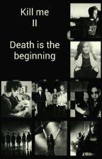 Kill me Beybe - Death is the beginning by PrettyLittlePsychoo
