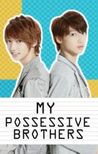 My Possessive Brothers by ClythieChu