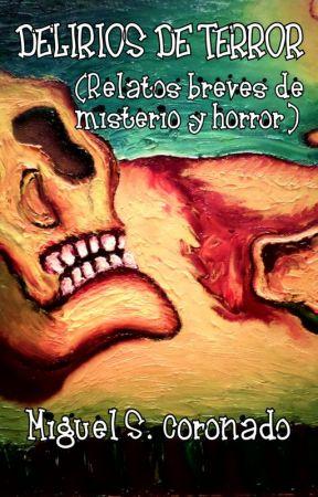 Delirios de Terror (relatos breves de misterio y horror) by CoronadoRey