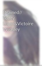 Drained// Teddy Lupin&Victoire Weasley by annakp