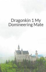 Dragonkin 1 My Domineering Mate by Loveromancestruck
