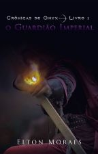 Crônicas de Onyx - Livro 1: O Guardião Imperial (DEGUSTAÇÃO) by EltonMoraes