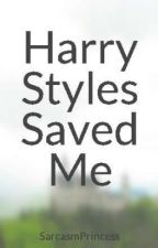 Harry Styles Saved Me by SarcasmPrincess