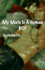 My Mate Is A Human BOY!Boyxboy by xQuINnZElx