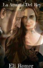 La Amante Del Rey by EliRomero16
