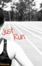 Just Run. by peoplebotherme