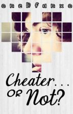 Cheater...Or Not? by oneDfanxo