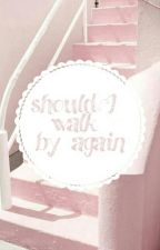 should i walk by again | brallon by sunshinesuga