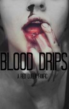 Blood Drips by ReadinKween