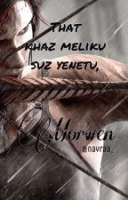That khaz meliku suz yenetu, Morwen by nayraa_