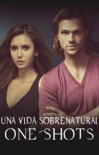 UNA VIDA SOBRENATURAL | ONE-SHOTS by MISSerendipity93