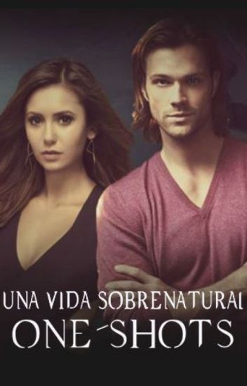 UNA VIDA SOBRENATURAL | ONE-SHOTS