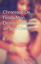 Chronique De Fenda Mon Destin Choisira un Seul Chemin by Goundoolabosse