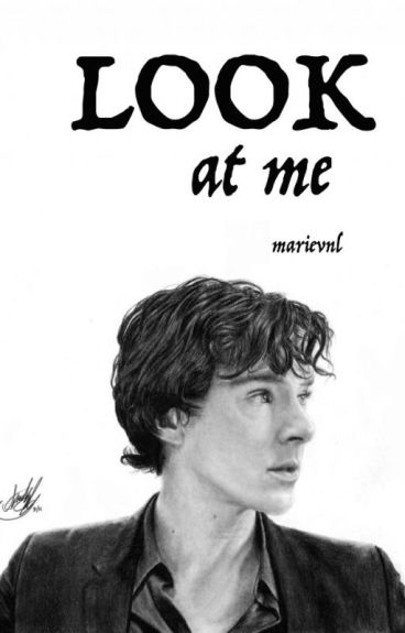 Look at me - Sherlock fanfic