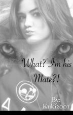 What ? I'm his Mate ?! #wattys2016 by Kuki2001