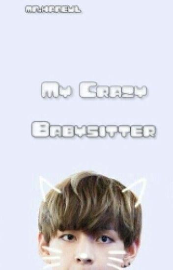 My Crazy Babysitter ||  K.T