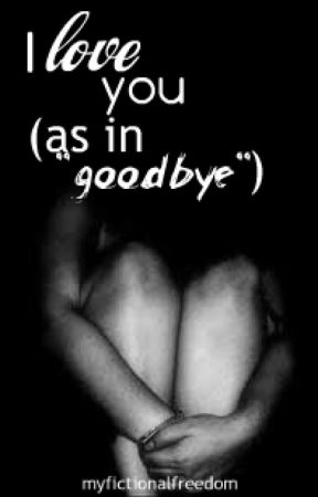 """I love you (as in """"goodbye"""") by Myfictionalfreedom"""