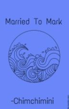 Married To Mark #Wattys2016 by -Chimchimini