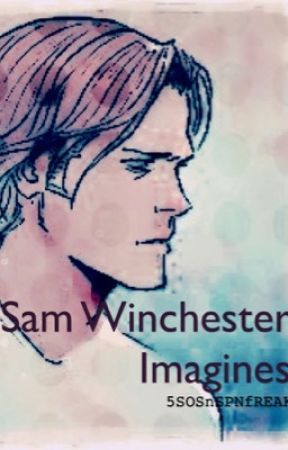 Sam Winchester Imagines - DADDY SAMMY - Wattpad