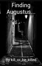 Finding Augustus... by kill_or_be_killed