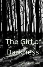 The Girl of Darkness. /#Wattys20 16 / by Foundblood
