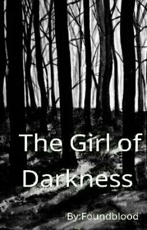 The Girl of Darkness.  by Foundblood