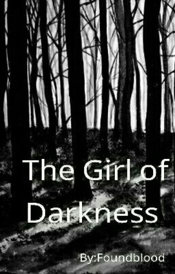 The Girl of Darkness.