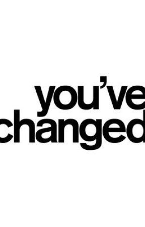 youve changed part 1