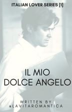 Italian Lover Series [1] : IL MIO DOLCE ANGELO - my sweet angel - by lavitaromantica