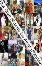 Una Gran Historia de Amor (Maluma) EN EDICIÓN by MariaAlejandraGalle1
