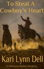 To Steal a Cowboy's Heart - A Montana Rodeo Mystery by kidell