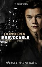 Condena Irrevocable   #HarryStyles by MichelleLozany