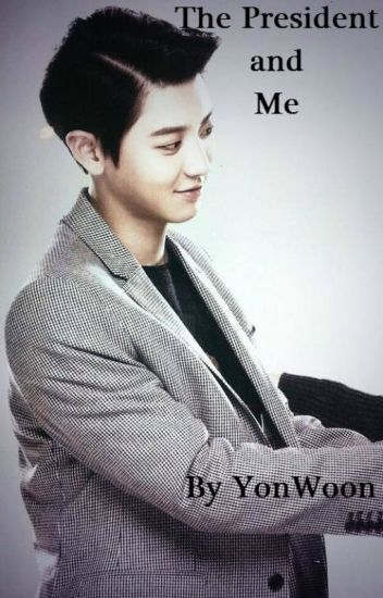 The President and Me (Chanyeol Fanfic) COMPLETED