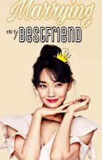 Marrying My BestFriend (COMPLETED) by perfectionist08